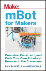 Mbot for Makers: Conceive, Construct, and Code Your Own Robots at Home or in the Classroom Cover Image