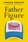 Father Figure: How to Be a Feminist Dad Cover Image