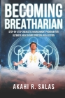 Becoming Breatharian: Step-By-Step Energetic Nourishment Program for Ultimate Health and Spiritual Realization Cover Image