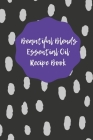Beautiful Blends Essential Oil Recipe Book: Prompted Notebook to Record Your Favorite Aromatherapy Blends Cover Image