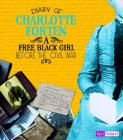 Diary of Charlotte Forten: A Free Black Girl Before the Civil War (First-Person Histories) Cover Image