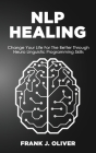Nlp Healing: Change Your Life For The Better Through Neuro Linguistic Programming Skills Cover Image