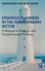 Strategic Planning in the Humanitarian Sector: A Manual to Foresight and Futures-Focused Thinking Cover Image