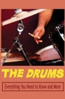 The Drums: Everything You Need to Know and More: Drum Book for Beginners Cover Image