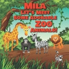 Mila Let's Meet Some Adorable Zoo Animals!: Personalized Baby Books with Your Child's Name in the Story - Zoo Animals Book for Toddlers - Children's B Cover Image