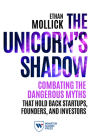 The Unicorn's Shadow: Combating the Dangerous Myths that Hold Back Startups, Founders, and Investors Cover Image