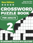Crossword Puzzle Book For Adults: 2021 Crossword Logic Game Book With 80 Puzzles And Solutions For Senior Puzzle Lovers Mums And Dads To Enjoy Their D Cover Image