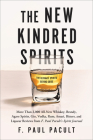 The New Kindred Spirits: Over 2,000 All-New Reviews of Whiskeys, Brandies, Liqueurs, Gins, Vodkas, Tequilas, Mezcal & Rums from F. Paul Pacult's Spirit Journal Cover Image