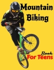 Mountain Biking Book For Teens: Boys, Teach Yourself to Mastering Mountain Bike Skills: No School, No Teacher, Save Your Effort, Learning Mountain Bik Cover Image