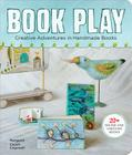 Book Play: Creative Adventures in Handmade Books Cover Image