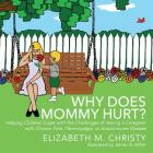 Why Does Mommy Hurt?: Helping Children Cope with the Challenges of Having a Caregiver with Chronic Pain, Fibromyalgia, or Autoimmune Disease Cover Image