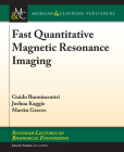 Fast Quantitative Magnetic Resonance Imaging (Synthesis Lectures on Biomedical Engineering) Cover Image