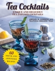 Tea Cocktails: Unique and Delicious Tea-Infused Cocktails Cover Image