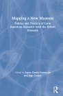 Mapping a New Museum: Politics and Practice of Latin American Research with the British Museum Cover Image