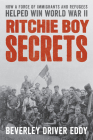 Ritchie Boy Secrets: How a Force of Immigrants and Refugees Helped Win World War II Cover Image
