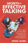 Secrets of Effective Talking: Learn to Adopt Successful Talking Habits to Boost Your Self-Esteem and Increase Productivity at Work and Daily Life Cover Image
