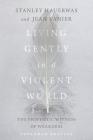 Living Gently in a Violent World: The Prophetic Witness of Weakness Cover Image