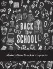 Back To School: Medication Tracker Logbook: Daily Medicine Record Tracker 120 Pages Large Print 8.5