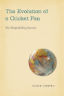 The Evolution of a Cricket Fan: My Shapeshifting Journey (Sporting) Cover Image