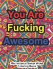You Are Fucking Awesome Motivational Swear Word Coloring Book: Unique Swear Word Coloring Book for Adults 40 Pages Hilarious Coloring Book with Mandal Cover Image
