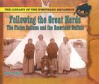 Following the Great Herds: The Plains Indians and the American Buffalo (Famous Explorers of the American West) Cover Image