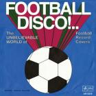 Football Disco!: The Unbelievable World of Football Record Covers Cover Image