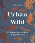 Urban Wild: 52 Ways to Find Wildness on Your Doorstep Cover Image