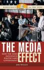 The Media Effect: How the News Influences Politics and Government (Democracy and the News) Cover Image
