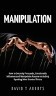 Manipulation: How to Secretly Persuade, Emotionally Influence and Manipulate Anyone Including Spotting Mind Control Tricks Cover Image