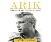 Arik: The Life of Ariel Sharon Cover Image