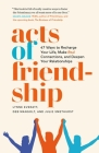 Acts of Friendship: 47 Ways to Recharge Your Life, Make Real Connections and Deepen Your Relationships Cover Image