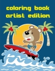 Coloring Book Artist Edition: Coloring Pages with Funny Animals, Adorable and Hilarious Scenes from variety pets Cover Image