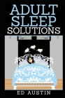 Adult Sleep Solutions: Insomnia Solutions (100% Natural), How To Overcome & Reduce Stress & Anxiety, Effective Method, Without Drugs, Sleeple Cover Image