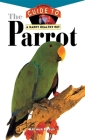 The Parrot: An Owner's Guide to a Happy Healthy Pet (Your Happy Healthy Pet Guides #117) Cover Image