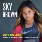 Sky's the Limit: Words of Wisdom from a Young Champion Cover Image