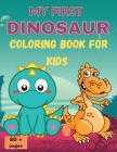 My First Dinosaur Coloring Book for Kids: Amazing Dinosaur Coloring BookCute&FunFor Kids ages 2-8Big ImagesOver 60 pages Cover Image