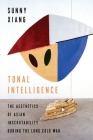 Tonal Intelligence: The Aesthetics of Asian Inscrutability During the Long Cold War (Literature Now) Cover Image