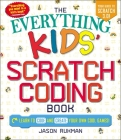 The Everything Kids' Scratch Coding Book: Learn to Code and Create Your Own Cool Games! (Everything® Kids) Cover Image