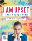 I Am Upset That's Why I Plan - Planner Elephant Cover Image