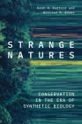 Strange Natures: Conservation in the Era of Synthetic Biology Cover Image