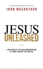 Jesus Unleashed: A New Vision of the Bold Confrontations of Christ and Why They Matter Cover Image