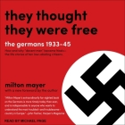 They Thought They Were Free: The Germans, 1933-45 Cover Image