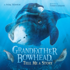 Grandfather Bowhead, Tell Me a Story Cover Image