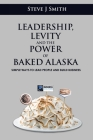 Leadership, Levity and the Power of Baked Alaska: Simple ways to lead people and build business Cover Image