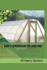 Build a greenhouse the easy way Cover Image