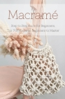 Macramé: Step to Step Guide for Beginners, Tips For Macramé Beginners to Master: Macrame Guide for Beginners Cover Image