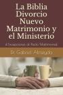 La Biblia Divorcio Nuevo Matrimonio y el Ministerio: 4 Excepciones a la Ley del Pacto Matrimonial Cover Image