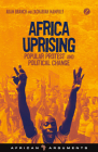 Africa Uprising: Popular Protest and Political Change (African Arguments) Cover Image