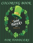 St. Patrick's Day Coloring Book for Toddlers: Happy Saint Patrick's Day Coloring Book for Kids - St Patrick's Day Gift Ideas for Girls and Boys, St. P Cover Image