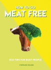 How to Go Meat Free: Eco Tips for Busy People Cover Image